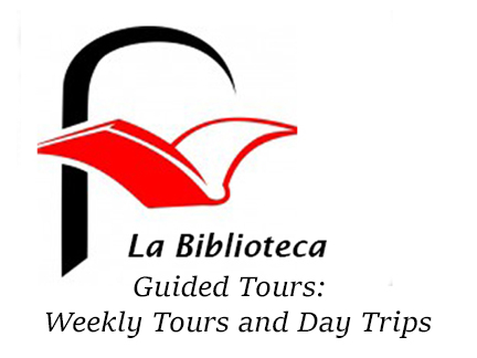 La Biblioteca Guided Tours:  Weekly Tours and Day Trips
