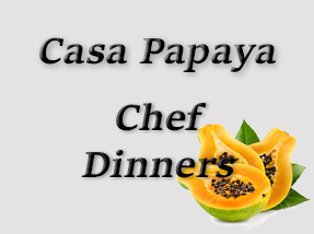 Casa Papaya's Chef Dinners